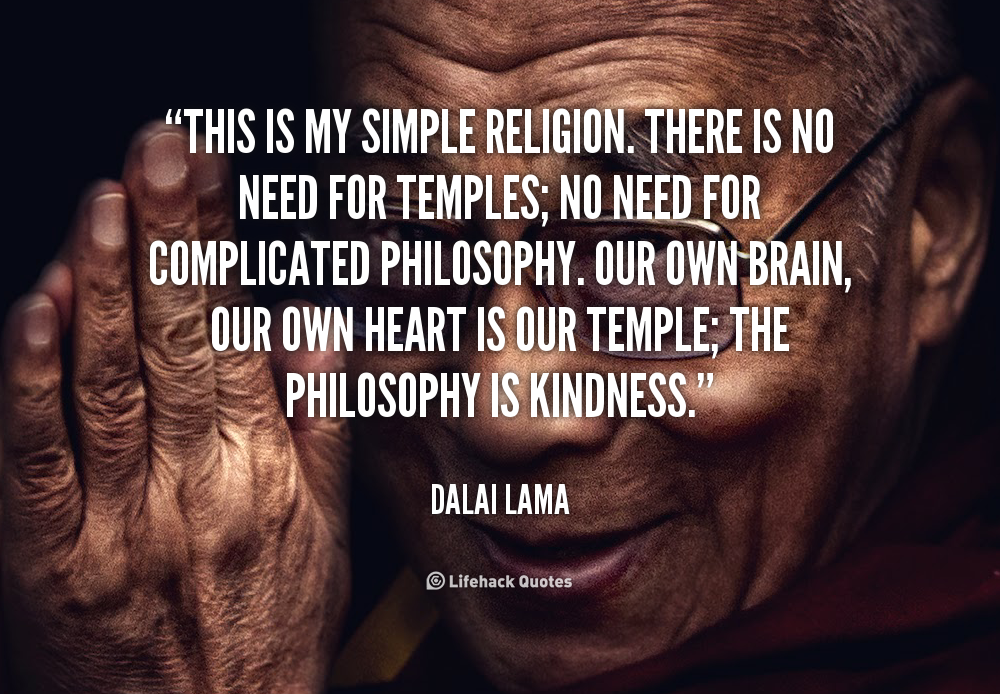 Quote Dalai Lama This Is My Simple Religion There Is 703 Gandhis